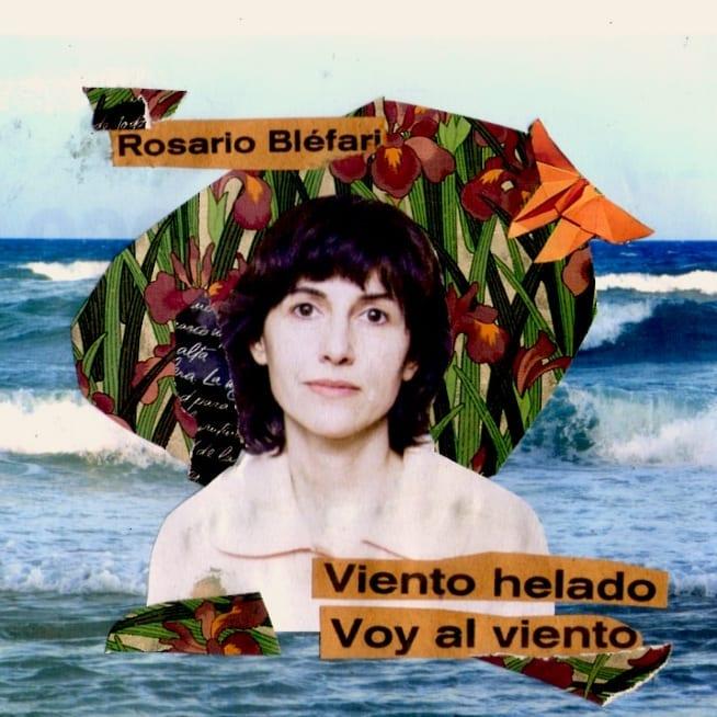 Collage con foto de Rosario Bléfari sobre costa del mar. Frase: Viento helado voy al viento.